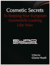 Euro Motorworks Cosmetic Secrets to Keeping Your European Automoblie Looking Like New